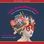 Girls Think of Everything: Stories of Ingenious Inventions by Women | Catherine Thimmesh