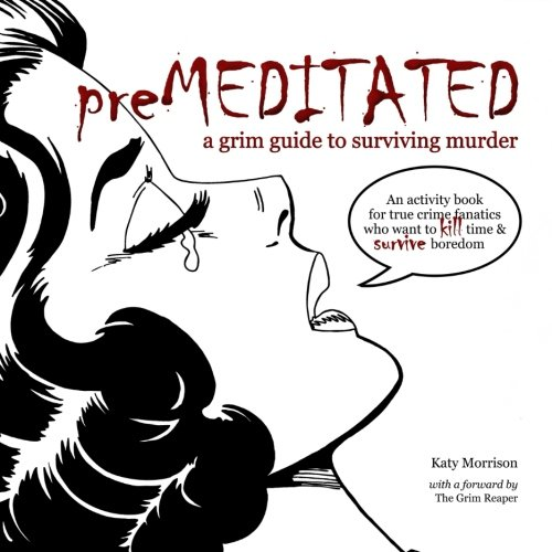 Premeditated: An Activity Book for True Crime Fans who want to Kill Time and Survive Boredom