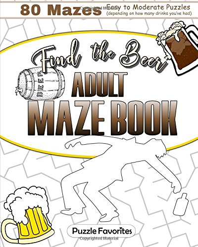 Read Online Find the Beer Adult Maze Book: 80 Mazes - Easy to Moderate (depending on how many drinks you've had) PDF