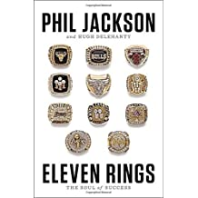 Eleven Rings: The Soul of Success by Jackson, Phil, Delehanty, Hugh(May 21, 2013) Hardcover