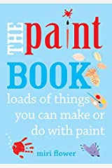 The Paint Book: Loads of things you can make or do with Paint Paperback