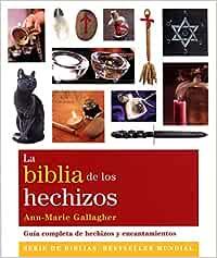 La biblia de los hechizos. Guía completa de hechizos y