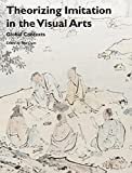 img - for Theorizing Imitation in the Visual Arts: Global Contexts (Art History Special Issues) book / textbook / text book