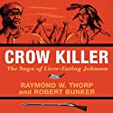 Crow Killer: The Saga of Liver-Eating Johnson (Midland Book) Audiobook by Raymond W. Thorp, Robert Bunker Narrated by Don Coltrane