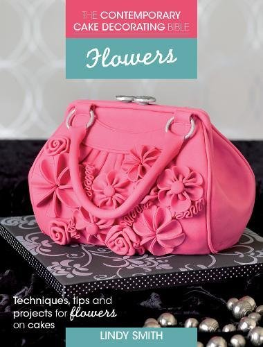 (The Contemporary Cake Decorating Bible - Flowers: Techniques, Tips & Projects for Floral Cakes)