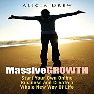Massive Growth: Start Your Own Online Business and Create a Whole New Way of Life Audiobook