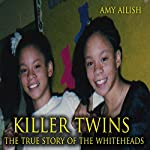 Killer Twins: The True Story of the Whiteheads | Amy Ailish