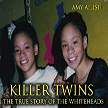 Killer Twins: The True Story of the Whiteheads Audiobook by Amy Ailish Narrated by Johnny Robinson