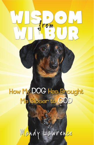 Wisdom From Wilbur: How My DOG Has Brought Me Closer to GOD by [Lawrence, Mandy]
