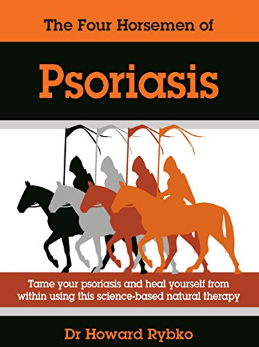 The Four Horsemen of Psoriasis: Tame your Psoriasis from within. A Science Based Natural Therapy. Pdf