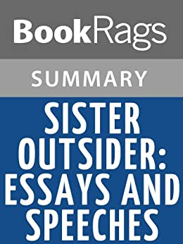 sister outsider essays and speeches chapter summary Sister outsider essays and speeches a collection of fifteen essays written between and gives clear voice to audre lorde s literary and philosophical personae these essays explore and illuminate the roots of lorde s intellectua.