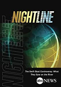 ABC News Nightline The Swift Boat Controversy: What They Saw on the River