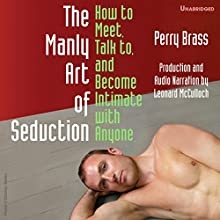 The Manly Art of Seduction, How to Meet, Talk To, and Become Intimate with Anyone | Livre audio Auteur(s) : Perry Brass Narrateur(s) : Leonard McCulloch