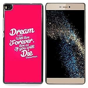 "Qstar Arte & diseño plástico duro Fundas Cover Cubre Hard Case Cover para Huawei Ascend P8 (Not for P8 Lite) (Sueño para siempre Die Rosa Blanco Texto Inspiring"")"