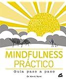 Mindfulness Práctico. Guía Paso A Paso (Psicoemoción)