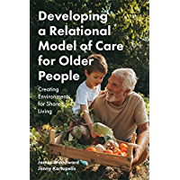 Developing a Relational Model of Care for Older People: Creating Environments for Shared Living