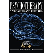 Psychotherapy: Approaches and Theories (Student Guides Simplified Book 5)