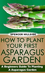 How To Plant Your First Asparagus Garden. (English Edition)
