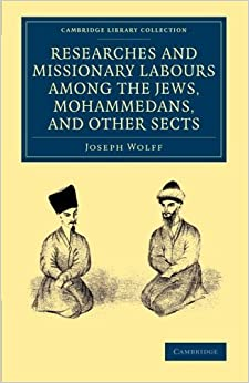 Researches and Missionary Labours among the Jews, Mohammedans, and Other Sects (Cambridge Library Collection - South Asian History) by Joseph Wolff (2014-03-20)