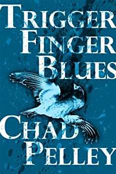 Trigger Finger Blues (FPQ Book 7) by [Pelley, Chad]