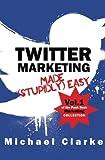 Twitter Marketing Made (Stupidly) Easy (Punk Rock Marketing...