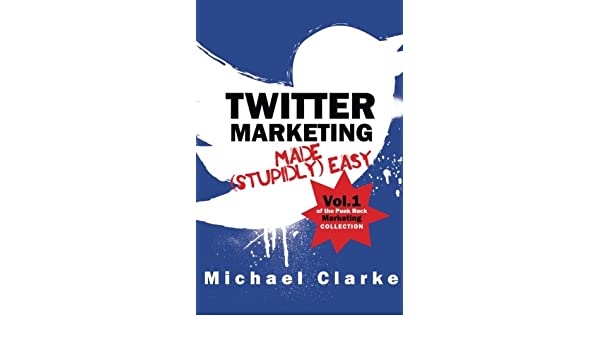 Twitter Marketing Made Stupidly Easy: Volume 1 Punk Rock ...