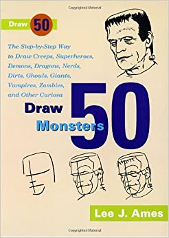 Draw 50 Monsters: Creeps, Superheroes, Demons, Dragons, Nerds, Dirts, Ghouls, Giants, Vampires, Zombies, and Other Curiosa