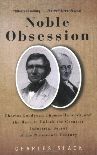 Download Noble Obsession: Charles Goodyear, Thomas Hancock, and the Race to Unlock the Greatest Industrial Secret of the 19th Century pdf
