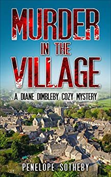 Murder in the Village: A Diane Dimbleby Cozy Mystery by [Sotheby, Penelope]