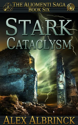 Stark Cataclysm (The Aliomenti Saga, #6) - Alex Albrinck