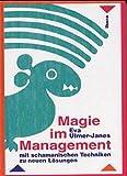 Magie im Management: Mit schamanischen Techniken zu neuen Lösungen