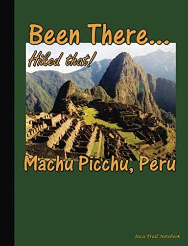 - Been There... Hiked That! - Machu Picchu, Peru - Inca Trail Notebook: Softcover College Ruled Composition Book, Lined Paper 100 pages (50 Sheets), 9 ... (Spanish Teacher School Supplies) (Volume 7)