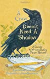 img - for A Crow Doesn't Need A Shadow: A Guide to Writing Poetry from Nature book / textbook / text book