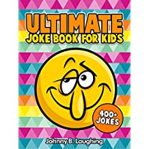 Ultimate Joke Book for Kids (Knock Knock Jokes, Funny Jokes, and More!): 400+ Funny and Hilarious Jokes for Kids (Funny Jokes for Kids)
