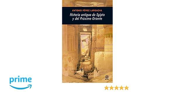 Historia antigua de Egipto y del Próximo Oriente Universitaria: Amazon.es: Antonio Pérez Largacha: Libros