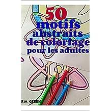 50 motifs abstraits de coloriage pour les adultes (French Edition)