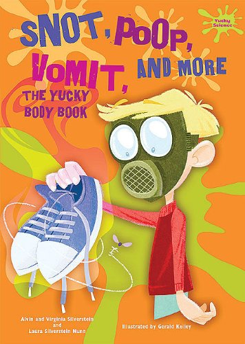Read Online Snot, Poop, Vomit, and More: The Yucky Body Book (Yucky Science) ebook