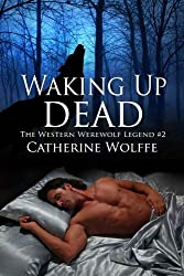 Waking Up Dead (The Western Werewolf Legend #2): The Western Werewolf Legend #2