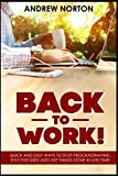 BACK TO WORK!: QUICK AND EASY WAYS TO STOP PROCRASTINATING, STAY FOCUSED AND GET THINGS DONE IN LESS TIME!