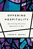 Offering Hospitality: Questioning Christian Approaches to War, Caron E. Gentry, 026801048X