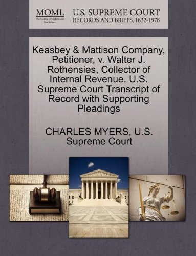 Keasbey & Mattison Company, Petitioner, v. Walter J. Rothensies, Collector of Internal Revenue. U.S. Supreme Court Transcript of Record with Supporting Pleadings