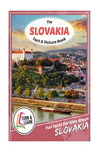 The Slovakia Fact and Picture Book: Fun Facts for Kids About Slovakia (Turn and Learn)