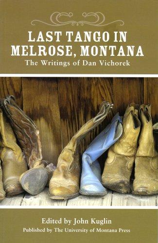 Read Online Last Tango in Melrose, Montana: The Writings of Dan Vichorek PDF