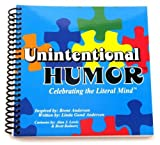 Unintentional Humor™; Celebrating the Literal Mind™
