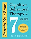 #3: Retrain Your Brain: Cognitive Behavioral Therapy in 7 Weeks: A Workbook for Managing Depression and Anxiety