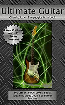 Ultimate Guitar Chords, Scales & Arpeggios Handbook: 240-Lesson, Step-By-Step Guitar Guide, Beginner to Advanced Levels (Book & Videos) by [Ferrante, Damon, Technique, Guitar]