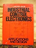 Industrial Control Electronics : Applications and Design, Jacob, Michael J., 0134593065