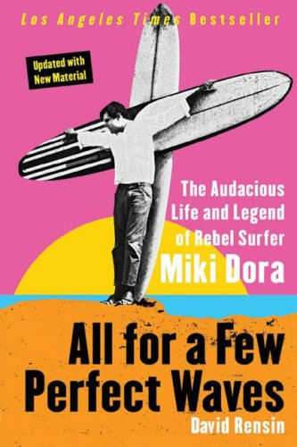 Download All for a Few Perfect Waves: The Audacious Life and Legend of Rebel Surfer Miki Dora ebook
