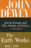 The Early Works of John Dewey, 1893-1894 : Early Essays and the Study of Ethics, a Syllabus, 1893-1894, John Dewey, 0809304961