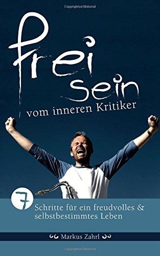 Freisein vom inneren Kritiker: 7 Schritte fuer ein freudvolles und selbstbestimmtes Leben (German Edition) ebook